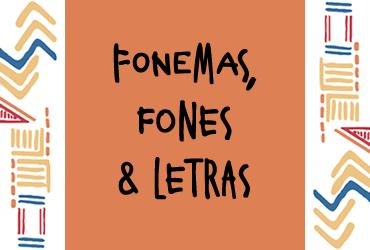 Fonemas, Fones & Letras